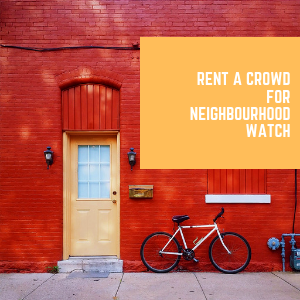 Rent A Crowd For Neighbourhood Watch
