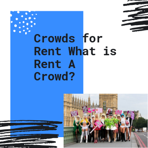 Crowds For Rent What Is Rent A Crowd?