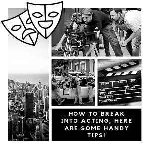 How To Break Into Acting, Here Are Some Handy Tips!
