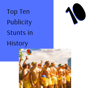 Top Ten Publicity Stunts In History