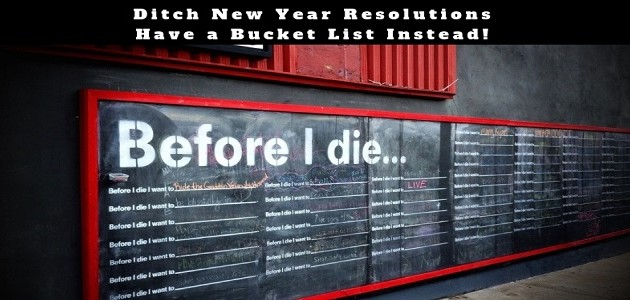 Ditch New Year Resolutions – and Have a Bucket List Instead!