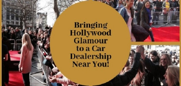 Bringing Hollywood Glamour to a Car Dealership Near You!