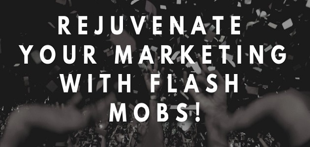 Rejuvenate Your Marketing with Flash Mobs!