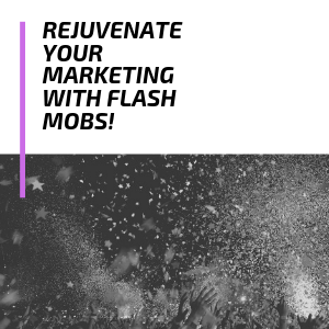 _Rejuvenate Your Marketing With Flash Mobs!