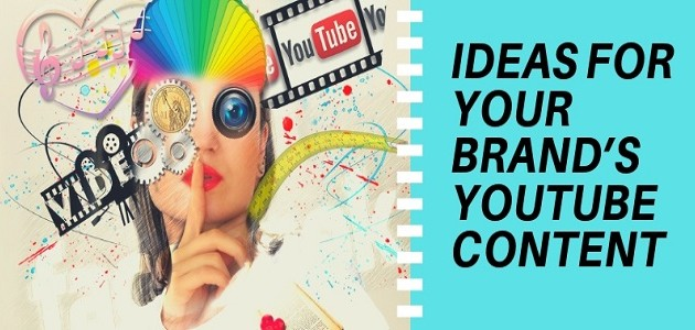 Ideas for Your Brand's YouTube Content