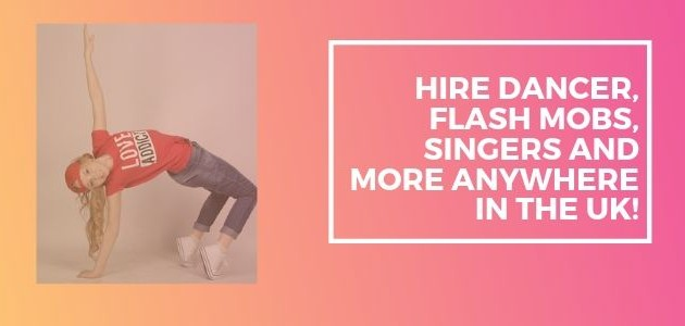 Hire dancer, Flash Mobs, Singers and More Anywhere in the UK!