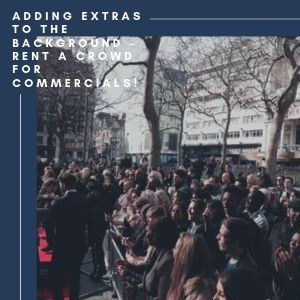 Adding Extras To The Background – Rent A Crowd For Commercials!