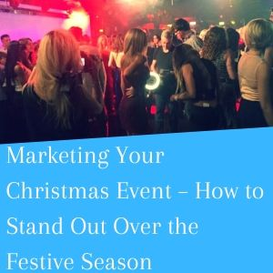 Marketing Your Christmas Event – How To Stand Out Over The Festive Season (1)