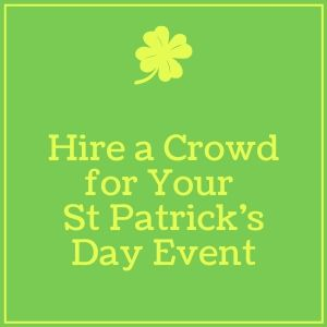 Hire A Crowd For Your St Patrick's Day Event