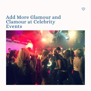 Add More Glamour And Clamour At Celebrity Events