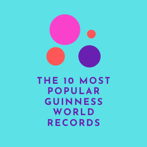The 10 Most Popular Guinness World Records