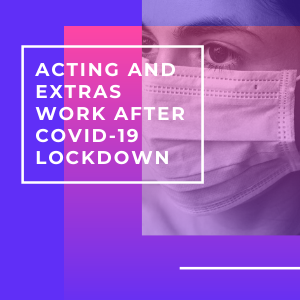 Acting And Extras Work After Covid-19 Lockdown